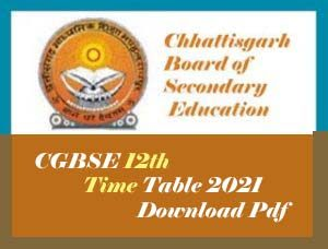 CG 12th Time table 2021, CG Board 12th Time table 2021, CGBSE 12th Exam Time table 2021