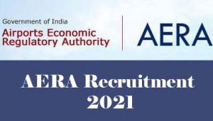 AERA Recruitment 2021, Airports Economic Regulatory Authority Recruitment : Notification, Exam date, Eligibility, Age Limit, Application form
