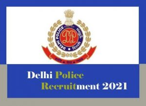 Delhi Police Recruitment 2021 for Constable , SI : Vacancy, Notification, Exam date, Eligibility, Online Application