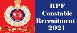 RPF Constable Recruitment 2021, RPF Vacancy 2021, RPF Recruitment 2021 : Notification, Exam date, Eligibility