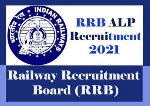 RRB ALP Recruitment 2021 for Loco Pilot & Technician Vacancy : Notification, Exam date, Eligibility, Age Limit, Application form