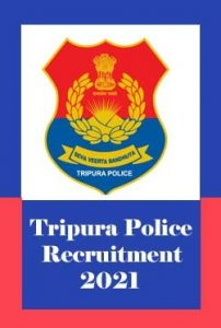 Tripura Police Recruitment 2021 , Tripura Upcoming Constable, SI Vacancy 2021 : Notification, Exam date, Eligibility, Application form