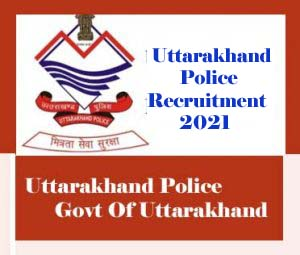 Uttarakhand Police Recruitment 2021, Uttarakhand Police Bharti 2021, UK Police  Recruitment 2020 for Constable & SI - Notification, Exam date, Eligibility, Application form