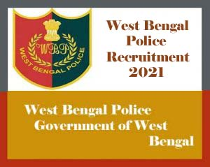 West Bengal Police Recruitment 2021, WBP Recruitment 2021- Constable & Sub Inspector : Notification, Exam date, Eligibility, Application form
