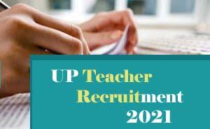 UP Teacher Recruitment 2021, UPSESSB Teacher Recruitment 2021 for TGT, PGT