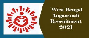 West Bengal Anganwadi Recruitment 2021, ICDS West Bengal Recruitment 2021