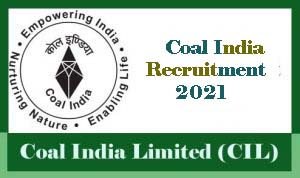 Coal India Recruitment 2021,  CIL Recruitment 2021 for MT, Executive, Worker & Technical