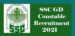 SSC GD Constable Recruitment 2021, SSC GD New Vacancy 2021 : Latest vacancy, Notification, Exam date, Eligibility, Application form