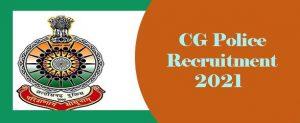 CG Police Recruitment 2021 : CG Police Upcoming Vacancy 2021