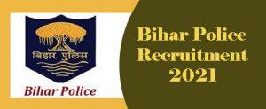 Bihar Police Recruitment 2021 for Constable , SI Vacancy
