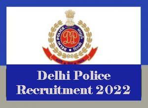 Delhi Police Recruitment 2022 for Constable , SI : Vacancy