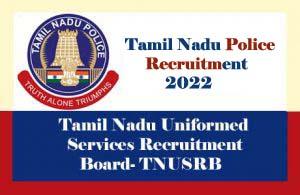 TNUSRB Recruitment 2022, Tamil Nadu Police Recruitment 2022, for Constable, SI