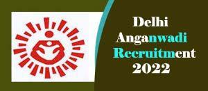 Delhi Anganwadi Recruitment 2022